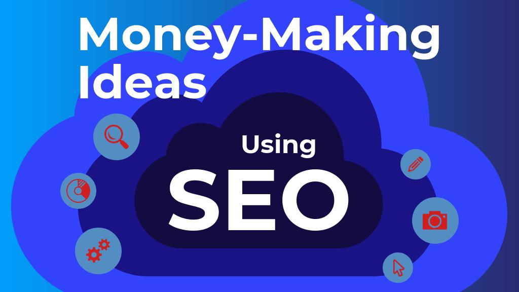 Money Making Ideas Using SEO